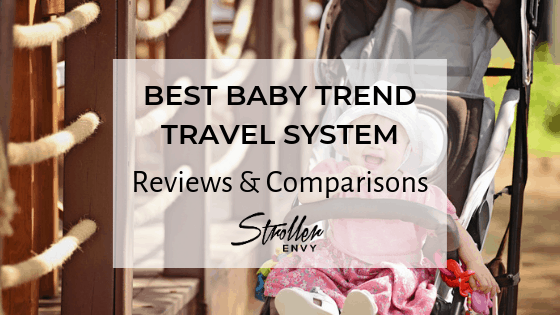 The Best Baby Trend Travel System reviews
